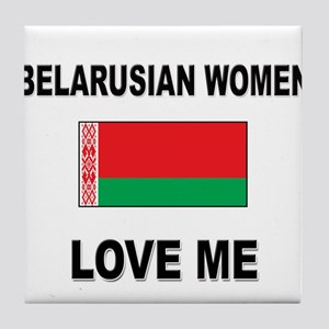 Belarusian Women Love Me Tile Coaster